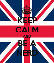KEEP CALM AND BE A NERD - Personalised Poster large