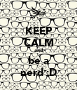 KEEP CALM and be a nerd :D - Personalised Poster large