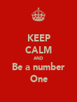 KEEP CALM AND Be a number One - Personalised Poster large