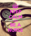 KEEP CALM AND BE A NURSE - Personalised Poster small