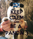 KEEP CALM AND BE A  PANDA :) - Personalised Poster large