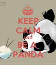 KEEP CALM AND BE A  PANDA - Personalised Poster large