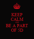 KEEP CALM AND BE A PART OF 5D - Personalised Poster large