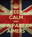 KEEP CALM AND BE A PART OF AIMERS - Personalised Poster small