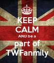 KEEP CALM AND be a part of TWFanmily - Personalised Poster large