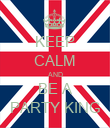 KEEP CALM AND BE A PARTY KING - Personalised Poster large