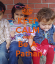 KEEP CALM AND Be A  Pathan - Personalised Poster large