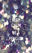 KEEP CALM AND BE A PENGUIN - Personalised Poster large