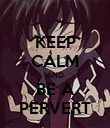 KEEP CALM AND BE A PERVERT - Personalised Poster large