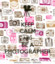 KEEP CALM AND BE A PHOTOGRAPHER - Personalised Poster large