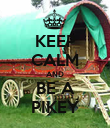 KEEP CALM AND BE A PIKEY - Personalised Poster large