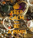 KEEP CALM AND BE A PIMP! - Personalised Poster large