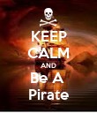 KEEP CALM AND Be A  Pirate - Personalised Poster large