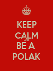 KEEP CALM AND BE A  POLAK - Personalised Poster large
