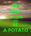 KEEP CALM AND BE A POTATO - Personalised Poster large