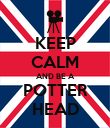 KEEP CALM AND BE A POTTER HEAD - Personalised Poster large