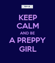 KEEP CALM AND BE A PREPPY GIRL - Personalised Poster large