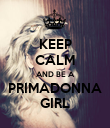 KEEP CALM AND BE A PRIMADONNA GIRL - Personalised Poster large