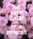 KEEP CALM AND BE A PRINCES - Personalised Poster large