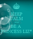 KEEP CALM AND BE A  PRINCESS LIZ* - Personalised Poster large