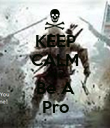 KEEP CALM AND Be A Pro - Personalised Poster large