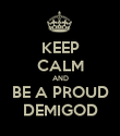 KEEP CALM AND BE A PROUD DEMIGOD - Personalised Poster large