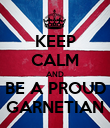 KEEP CALM AND BE A PROUD GARNETIAN - Personalised Poster large