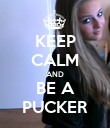 KEEP CALM AND BE A PUCKER - Personalised Poster large