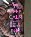 KEEP CALM AND BE A  PUG - Personalised Poster large