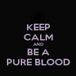 KEEP CALM AND BE A PURE BLOOD - Personalised Poster large