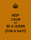 KEEP CALM AND BE A QUEEN (FOR A DAY!) - Personalised Poster large