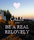 KEEP CALM AND BE A REAL RELOVELY - Personalised Poster large