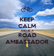 KEEP CALM AND BE A ROAD AMBASSADOR - Personalised Poster large