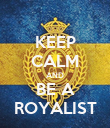 KEEP CALM AND BE A ROYALIST - Personalised Poster large