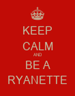 KEEP CALM AND BE A RYANETTE - Personalised Poster large