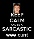 KEEP CALM AND BE A  SARCASTIC wee cunt - Personalised Poster large