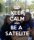 KEEP CALM AND BE A  SATELITE - Personalised Poster large