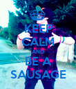 KEEP CALM AND BE A SAUSAGE - Personalised Poster large