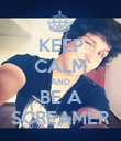 KEEP CALM AND BE A SCREAMER - Personalised Poster large