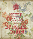 KEEP CALM AND Be a Selfish  Bastard - Personalised Poster large