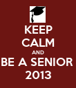 KEEP CALM AND BE A SENIOR  2013 - Personalised Poster large