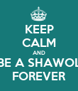 KEEP CALM AND BE A SHAWOL FOREVER - Personalised Poster large