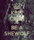 KEEP CALM AND BE A SHEWOLF - Personalised Poster large