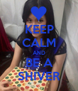 KEEP CALM AND BE A SHIVER - Personalised Poster large