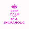 KEEP CALM AND BE A  SHOPAHOLIC  - Personalised Poster large