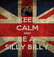 KEEP CALM AND BE A  SILLY BILLY - Personalised Poster large