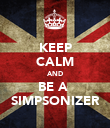 KEEP CALM AND BE A  SIMPSONIZER - Personalised Poster large