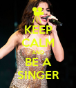 KEEP CALM AND BE A SINGER - Personalised Poster large