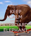 KEEP CALM AND BE A  SKATEBOARDING ELEPHANT - Personalised Poster large