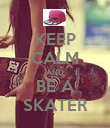 KEEP CALM AND BE A SKATER - Personalised Poster large